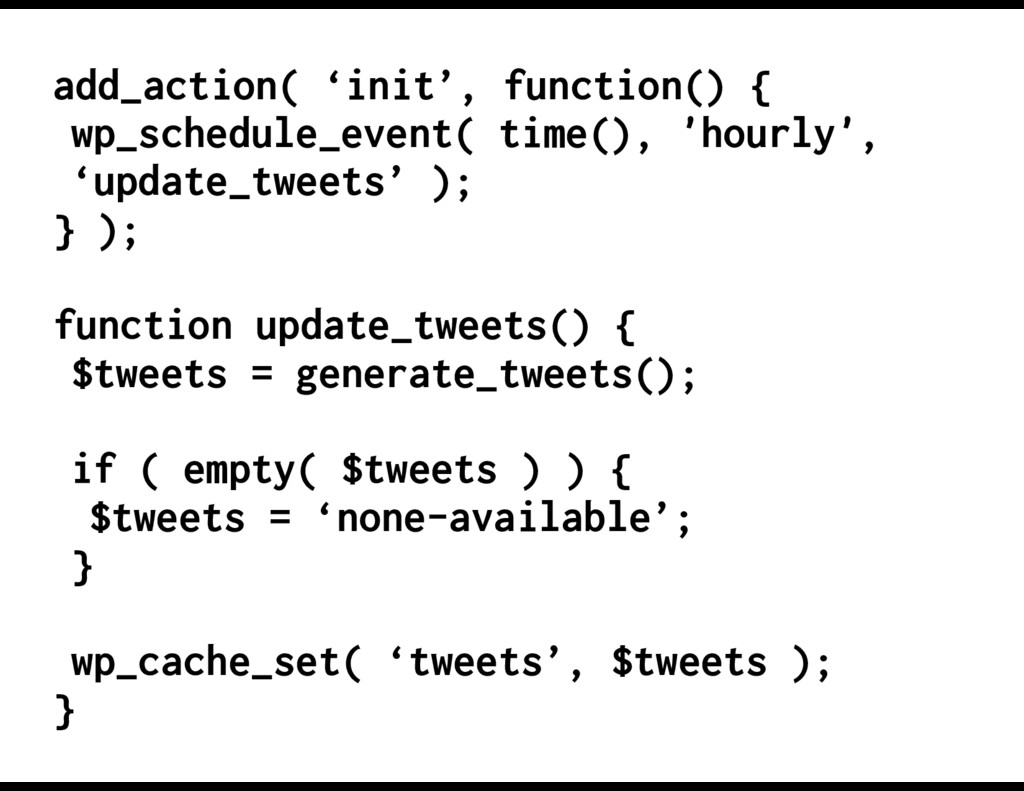 add_action( 'init', function() { wp_schedule_ev...