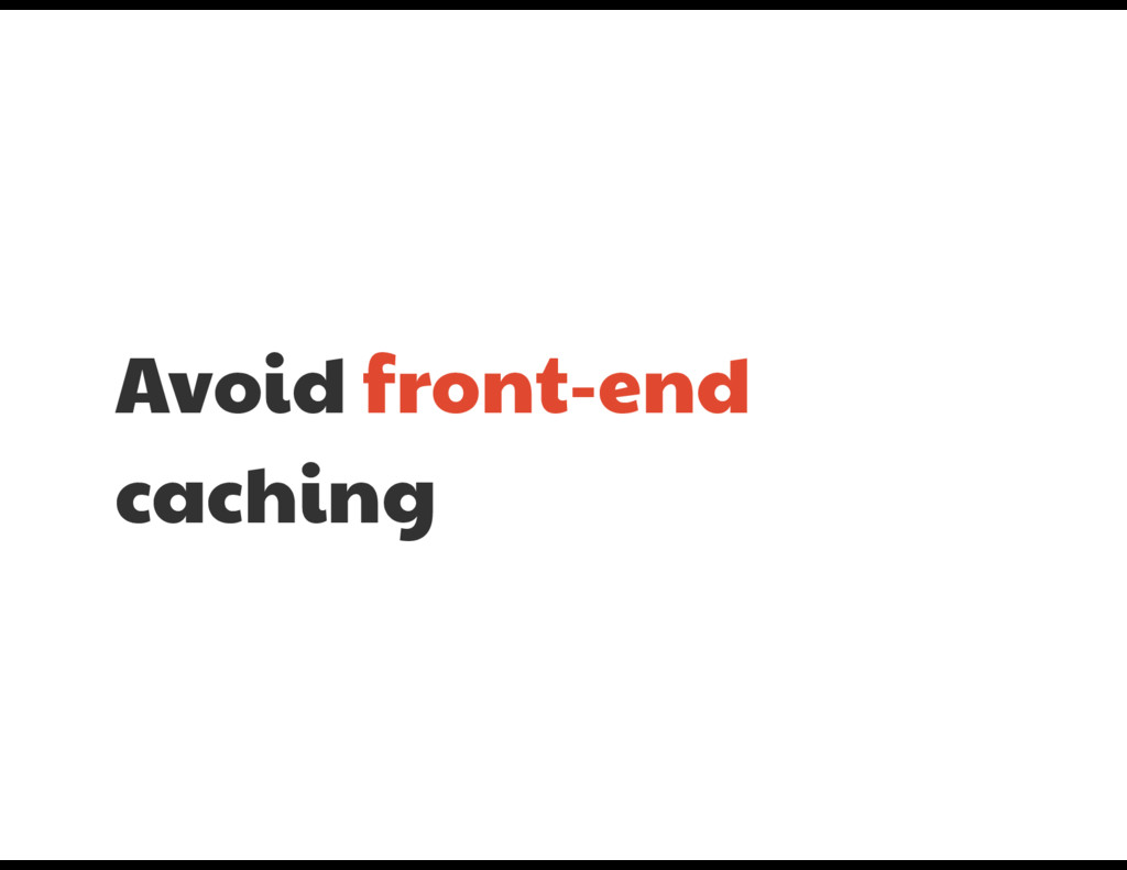Avoid front-end caching