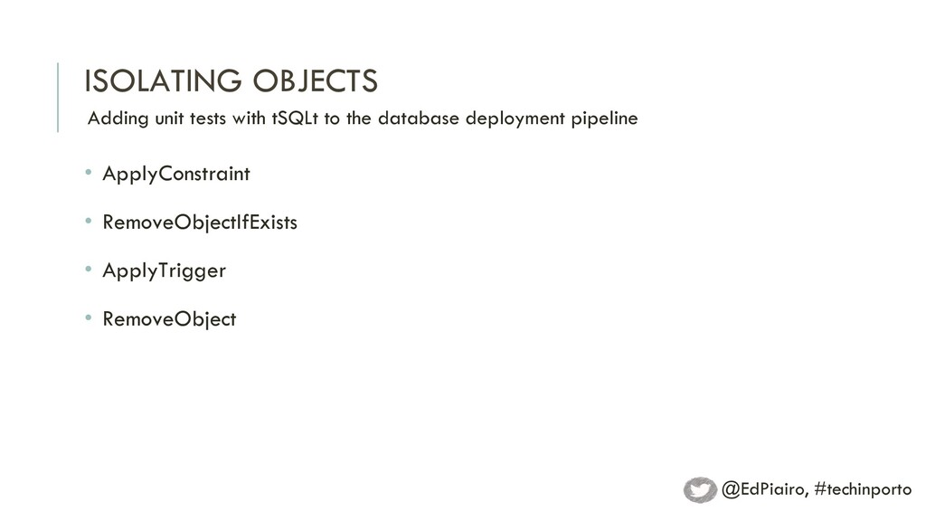 ISOLATING OBJECTS Adding unit tests with tSQLt ...