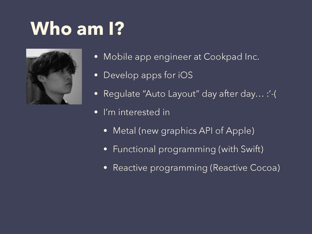 Who am I? • Mobile app engineer at Cookpad Inc....