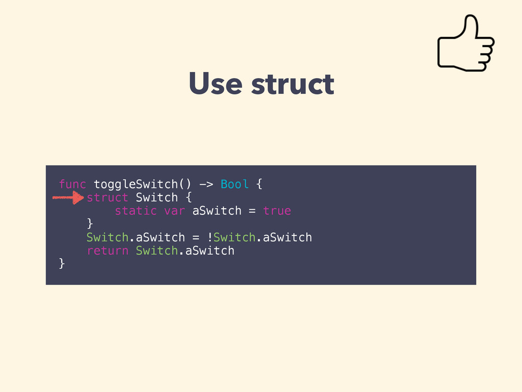 Use struct func toggleSwitch() -> Bool { struct...