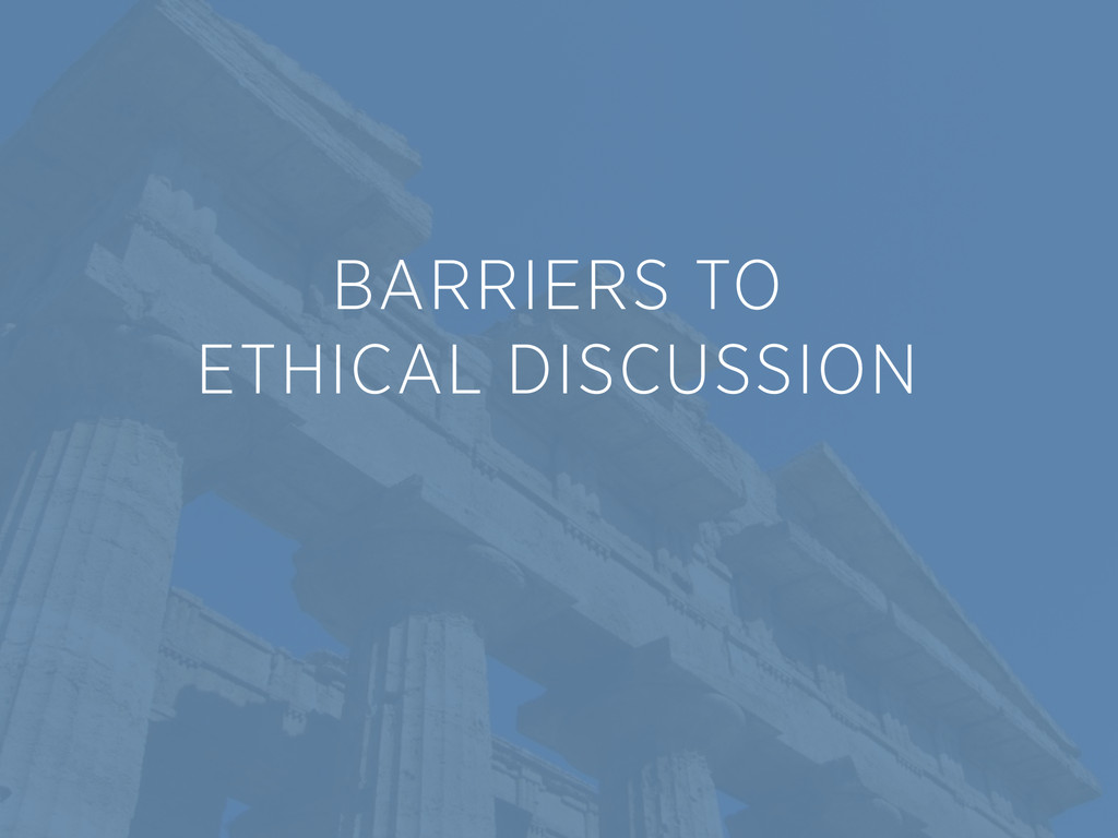 BARRIERS TO  ETHICAL DISCUSSION