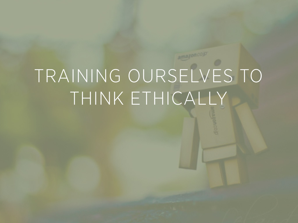 TRAINING OURSELVES TO THINK ETHICALLY