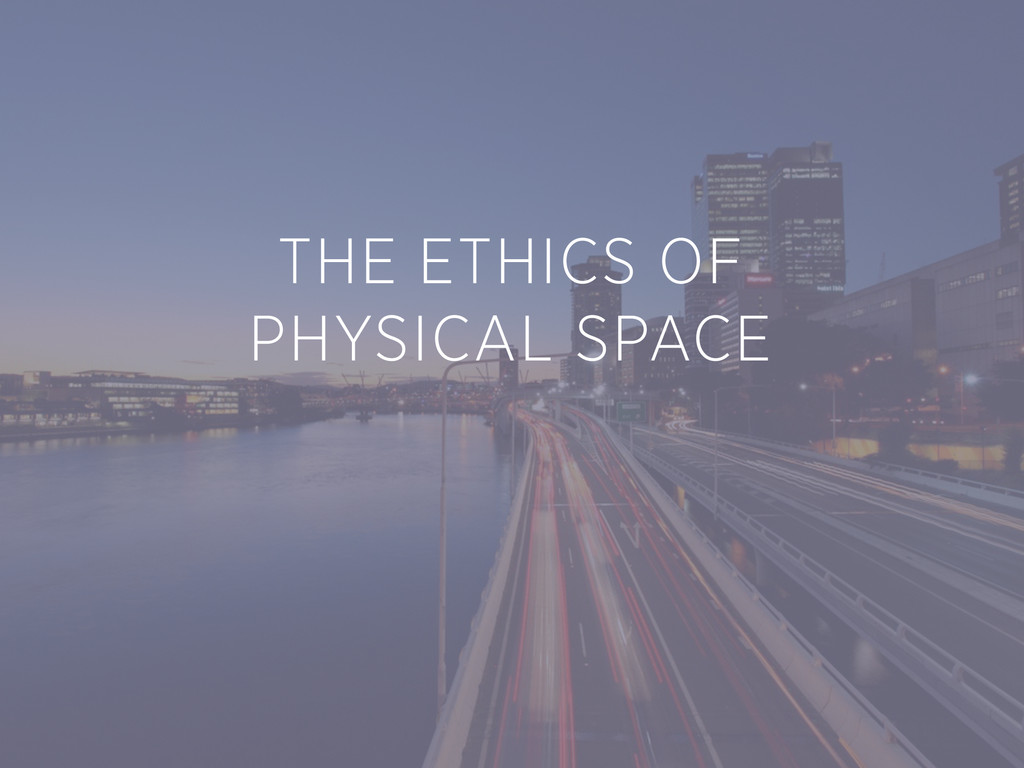 THE ETHICS OF PHYSICAL SPACE