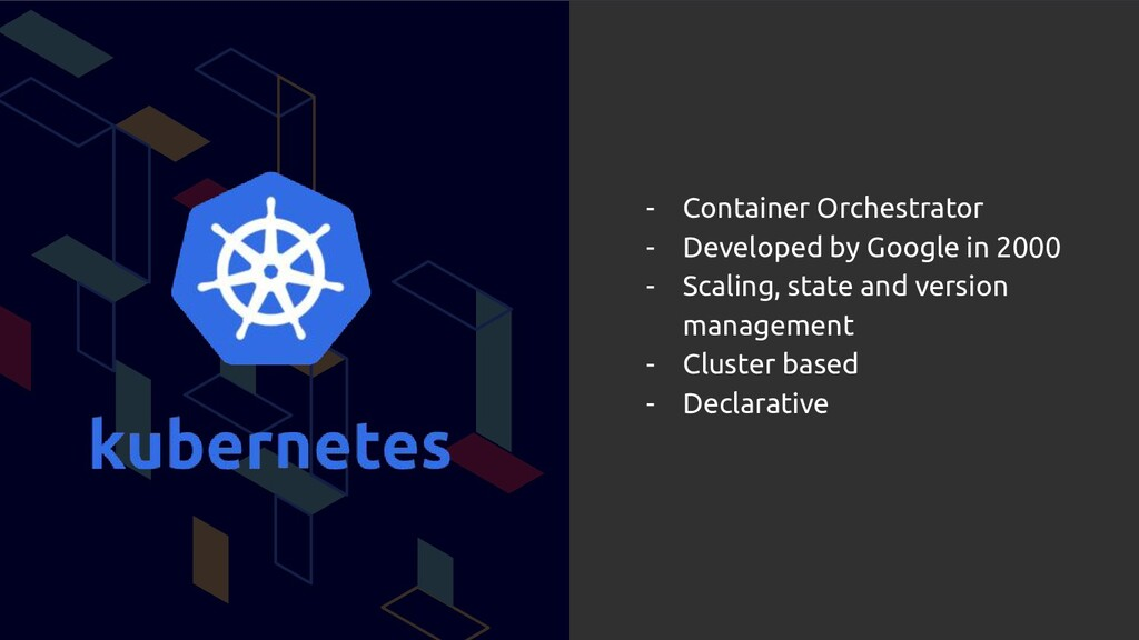 - Container Orchestrator - Developed by Google ...