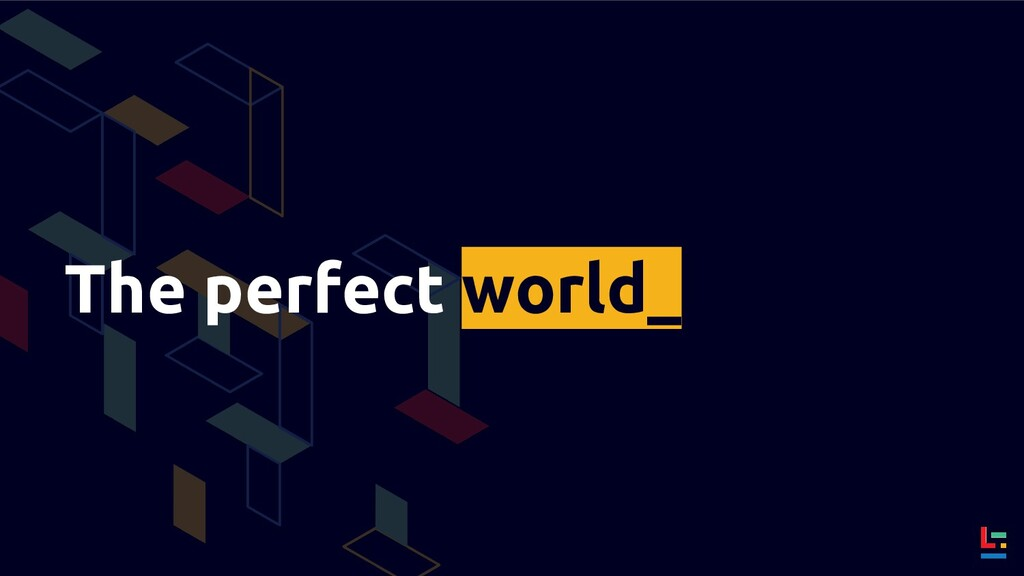 The perfect world_