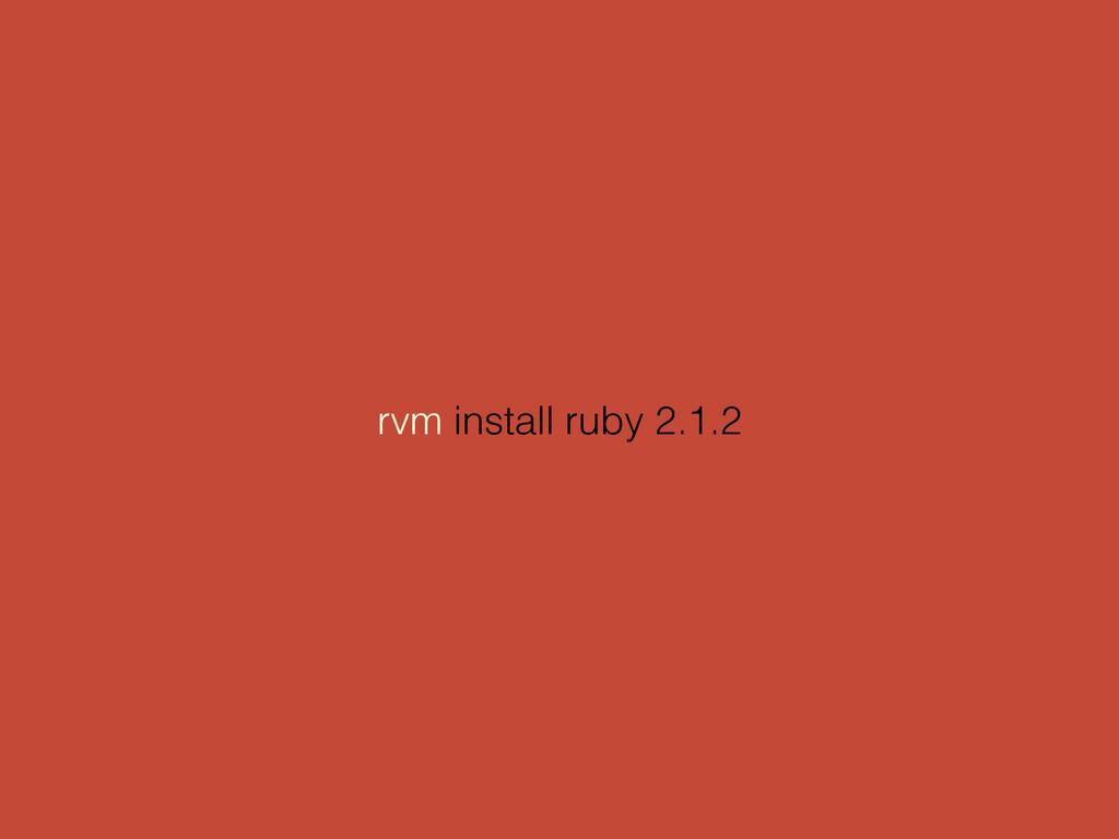 rvm install ruby 2.1.2