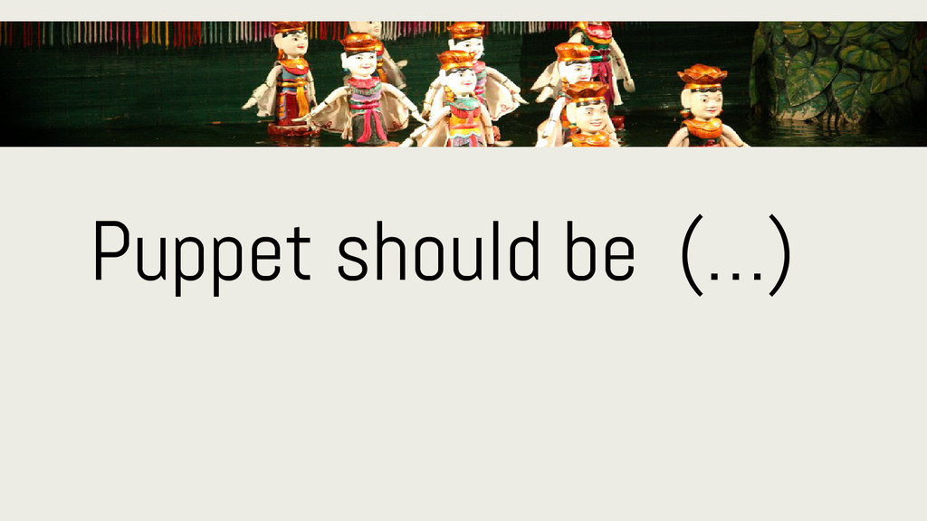 Puppet should be (…)