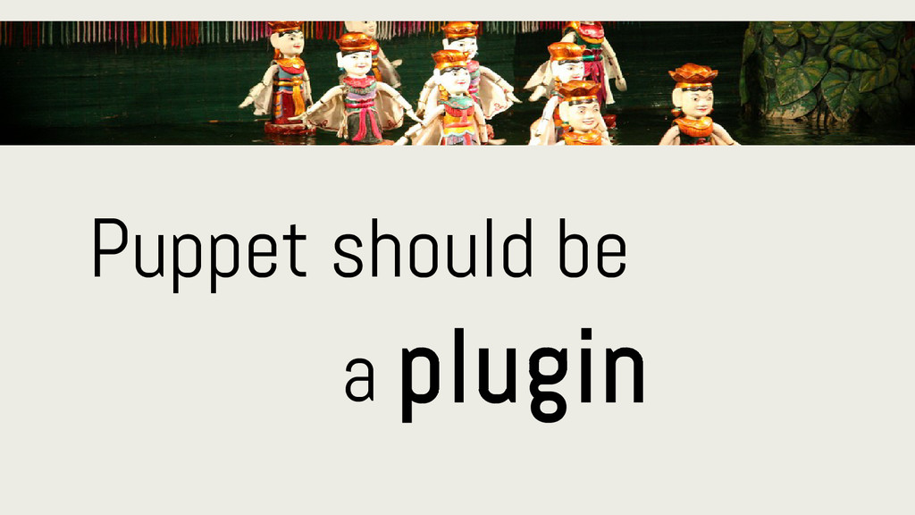 Puppet should be a plugin
