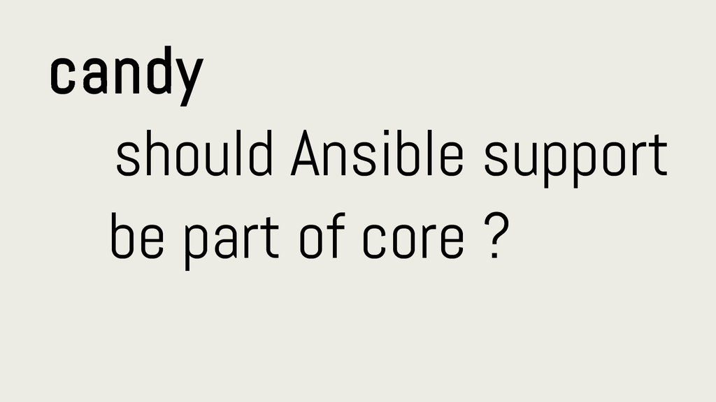 candy should Ansible support be part of core ?