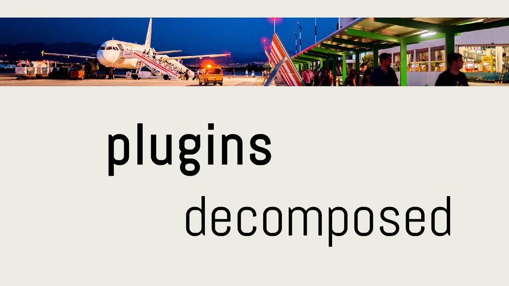 plugins decomposed