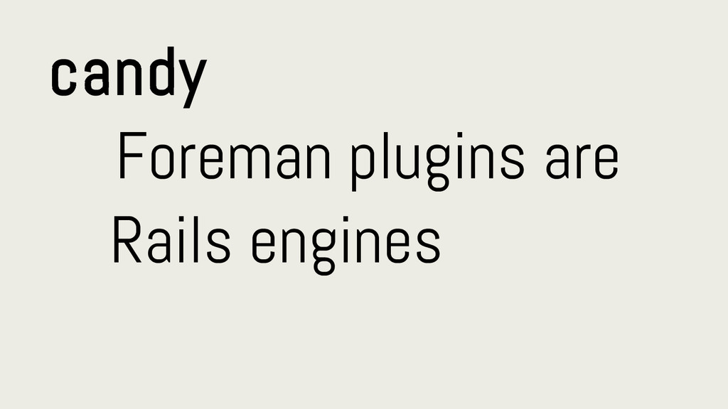 candy Foreman plugins are Rails engines