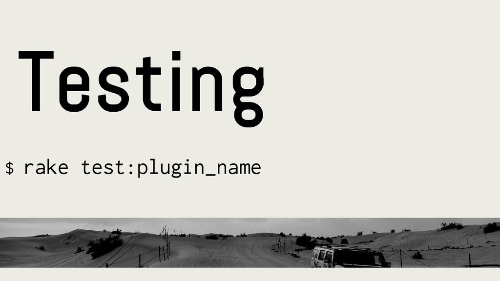 $ rake test:plugin_name Testing