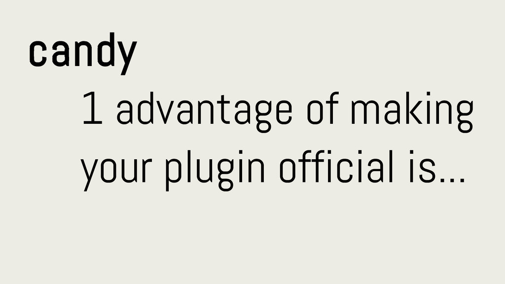 candy 1 advantage of making your plugin officia...