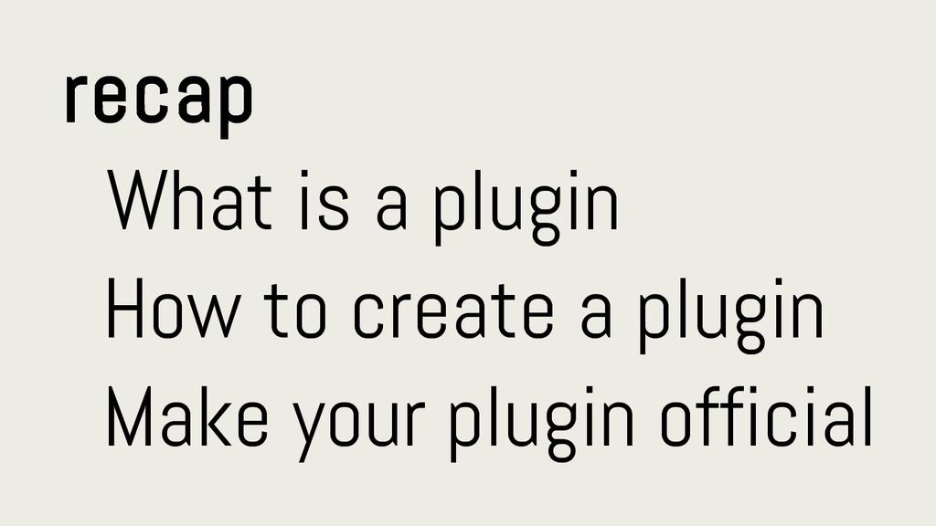 recap What is a plugin How to create a plugin M...
