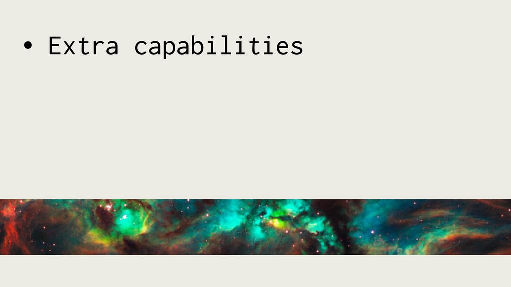 ● Extra capabilities