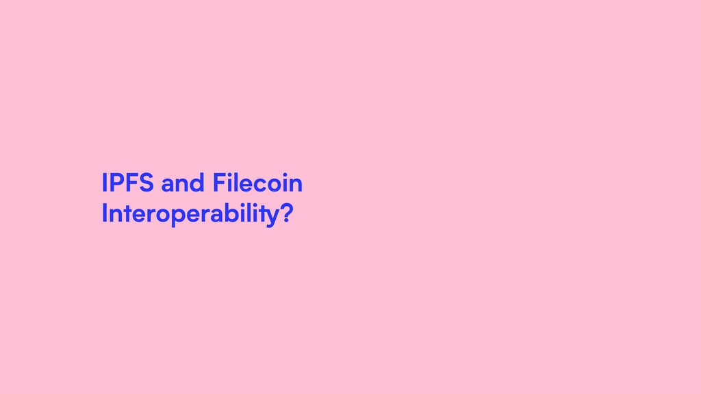 IPFS and Filecoin Interoperability?