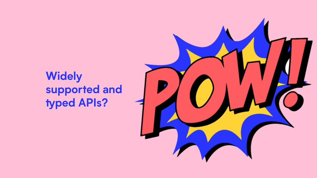 Widely supported and typed APIs?