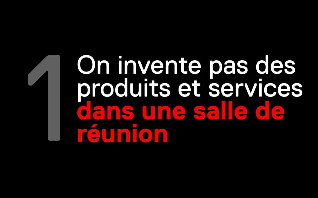 1On invente pas des produits et services dans u...