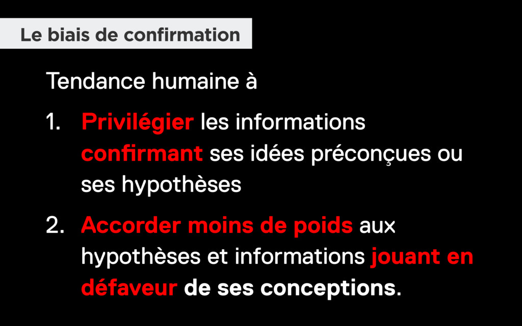 Tendance humaine à 1. Privilégier les informati...