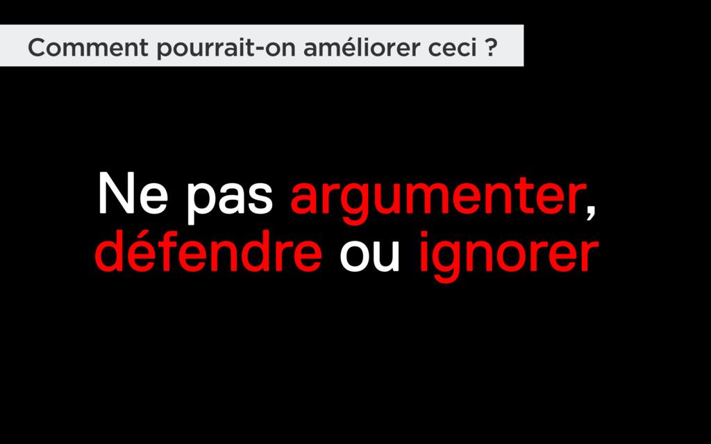 Ne pas argumenter, défendre ou ignorer Comment ...