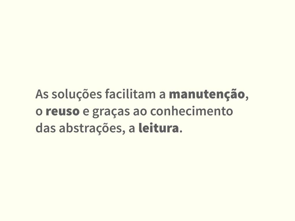 As soluções facilitam a manutenção, o reuso e g...