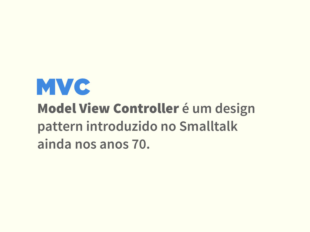 Model View Controller é um design pattern intro...