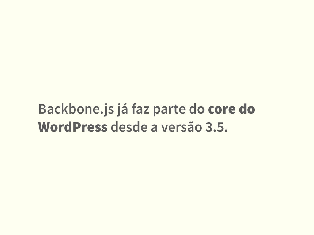 Backbone.js já faz parte do core do WordPress d...