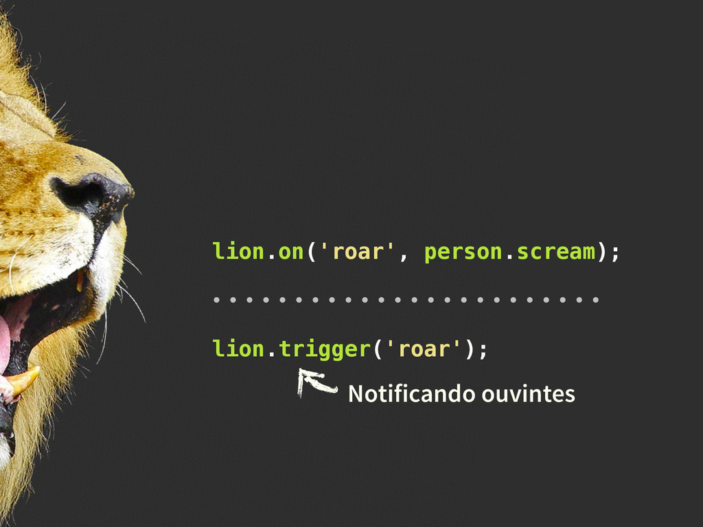 lion.trigger('roar'); lion.on('roar', person.sc...