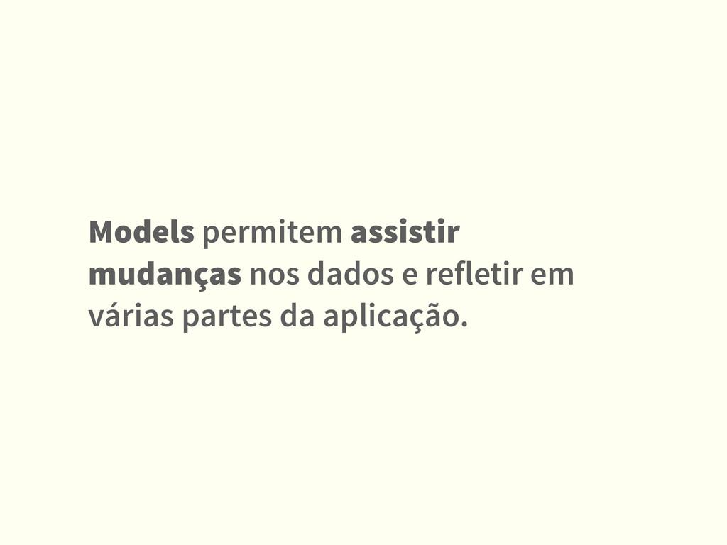 Models permitem assistir mudanças nos dados e r...