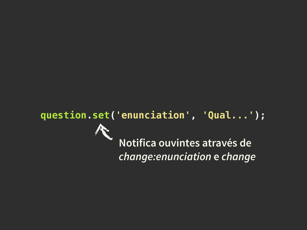 question.set('enunciation', 'Qual...'); Notific...