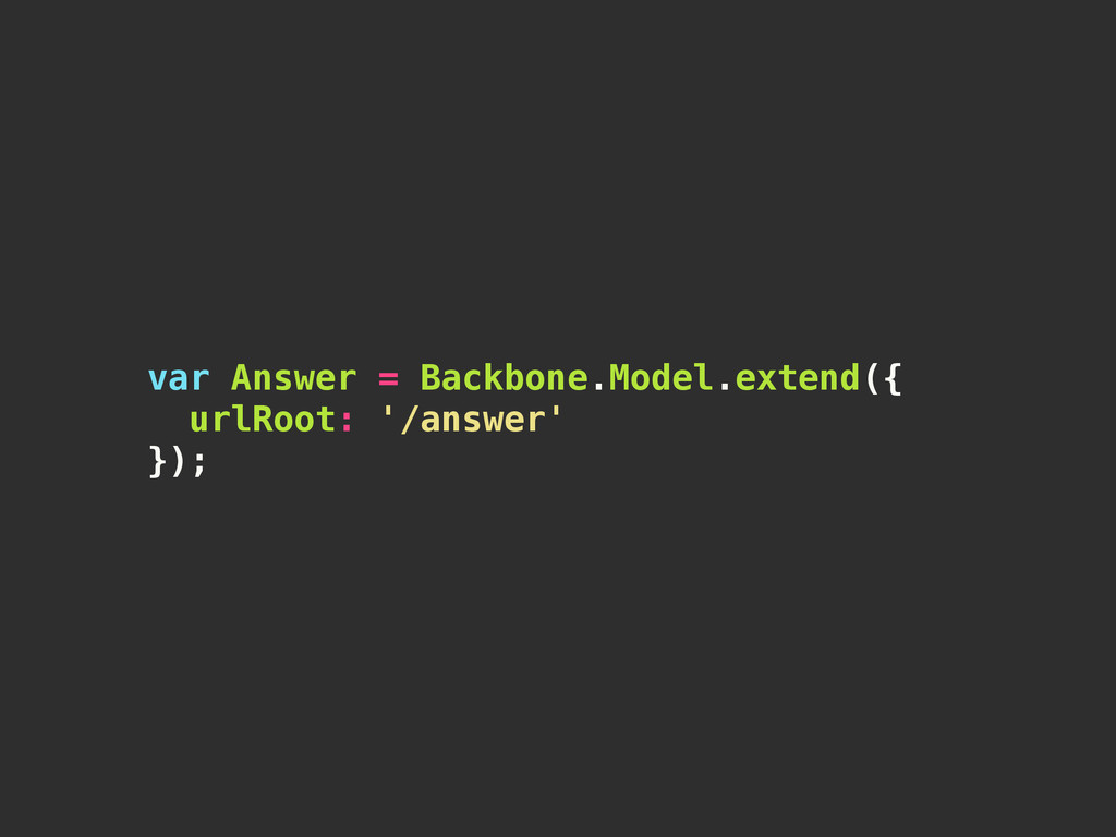 var Answer = Backbone.Model.extend({ urlRoot: '...