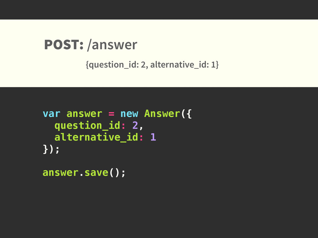 var answer = new Answer({ question_id: 2, alter...