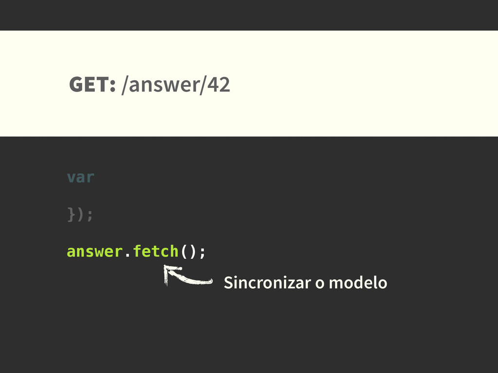 var }); GET: /answer/42 Sincronizar o modelo ! ...