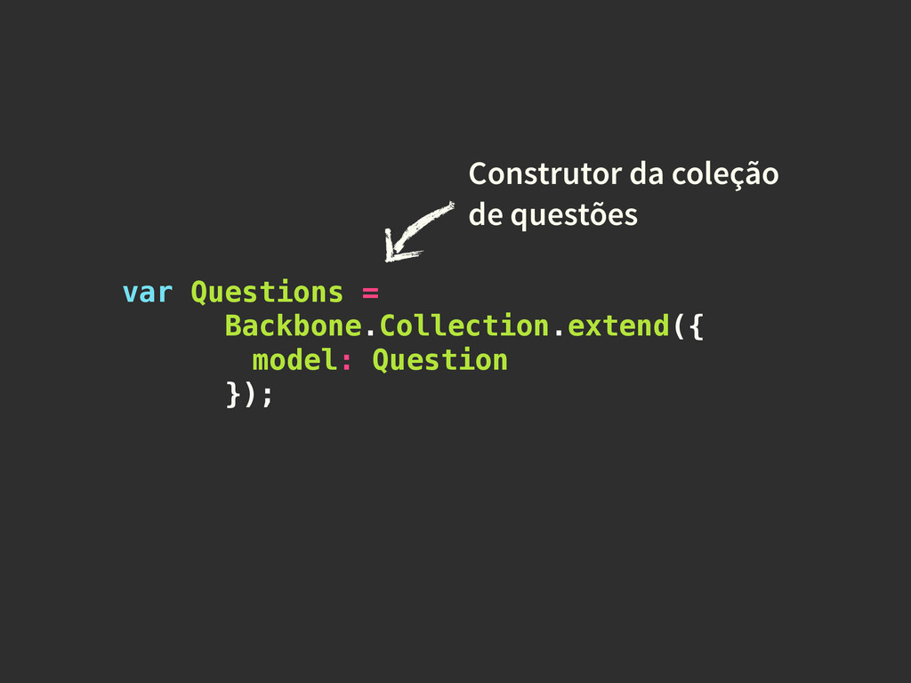 var Questions = Backbone.Collection.extend({ mo...