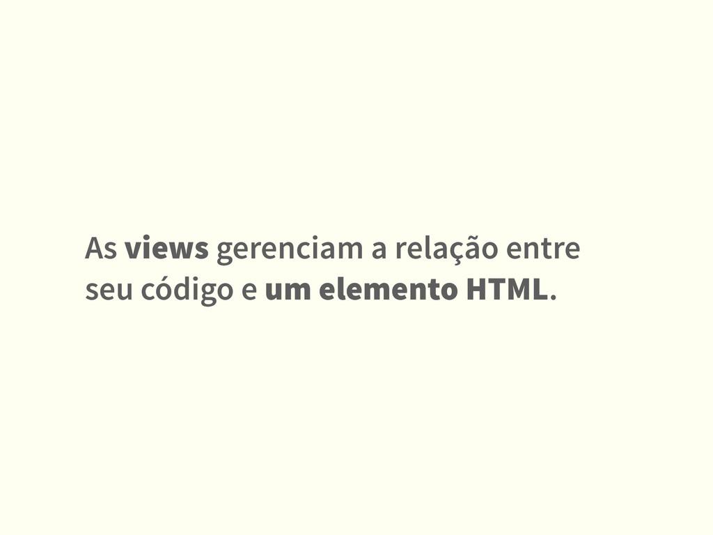 As views gerenciam a relação entre seu código e...