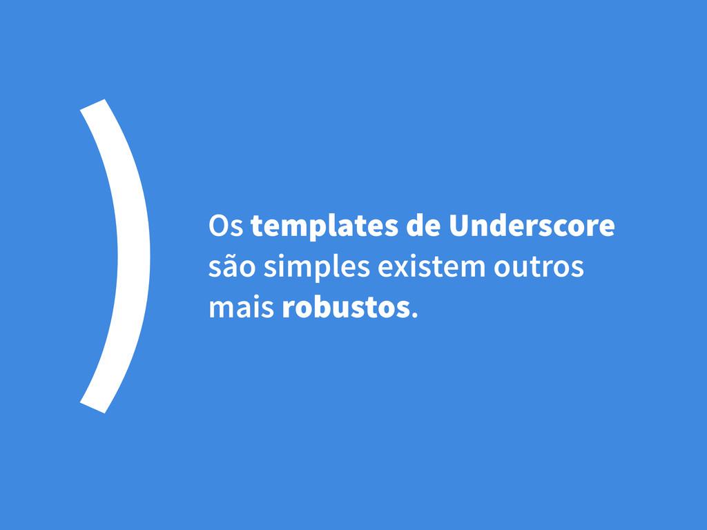 )Os templates de Underscore são simples existem...
