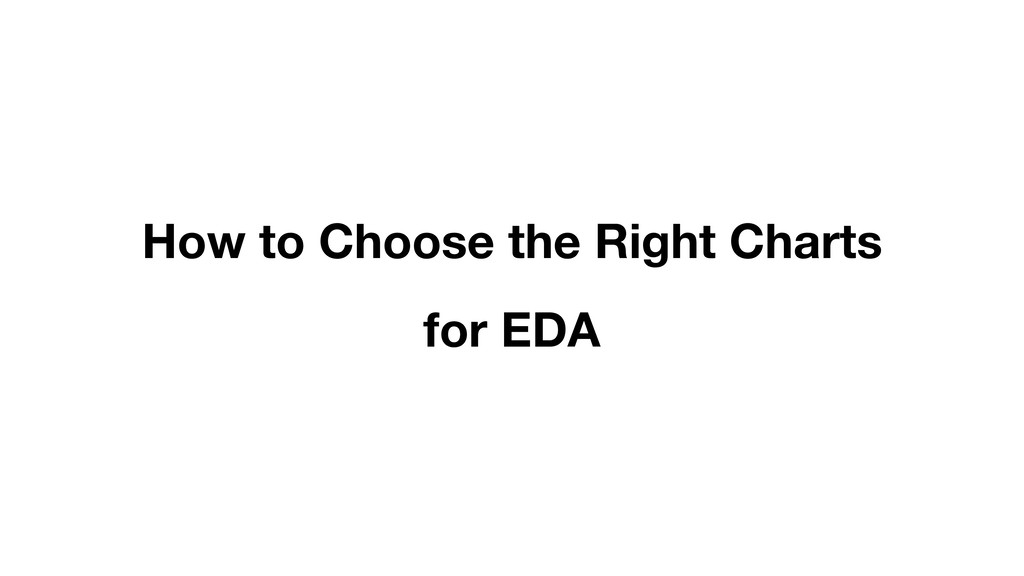How to Choose the Right Charts for EDA
