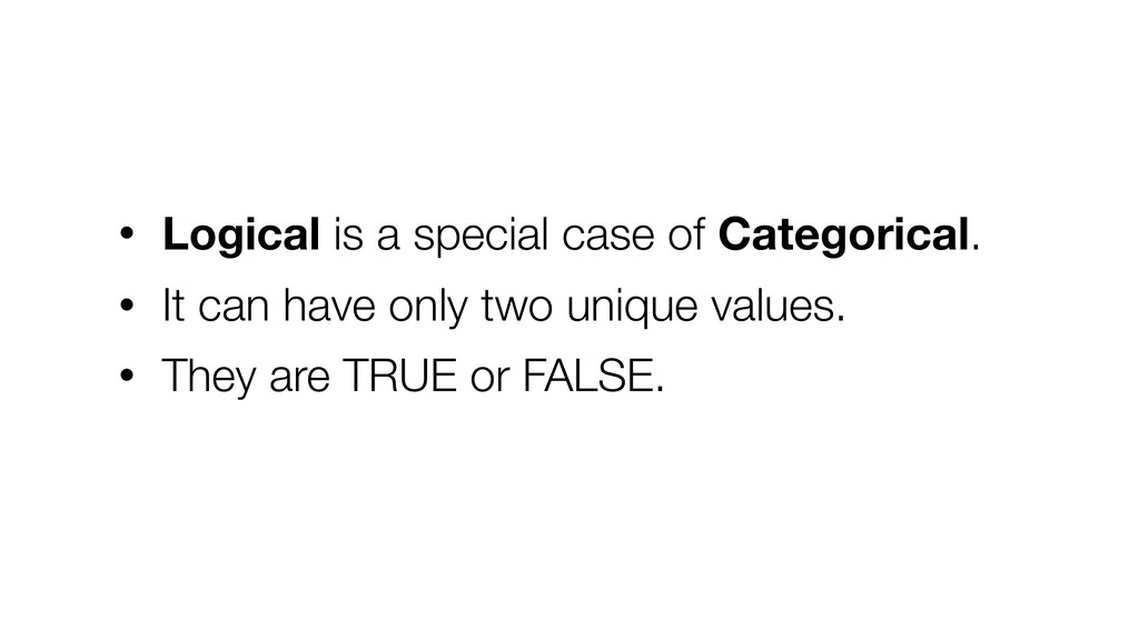 • Logical is a special case of Categorical. • I...