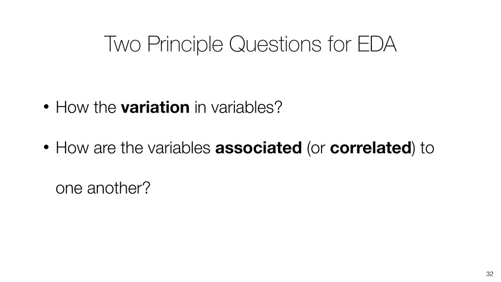 32 • How the variation in variables? • How are ...