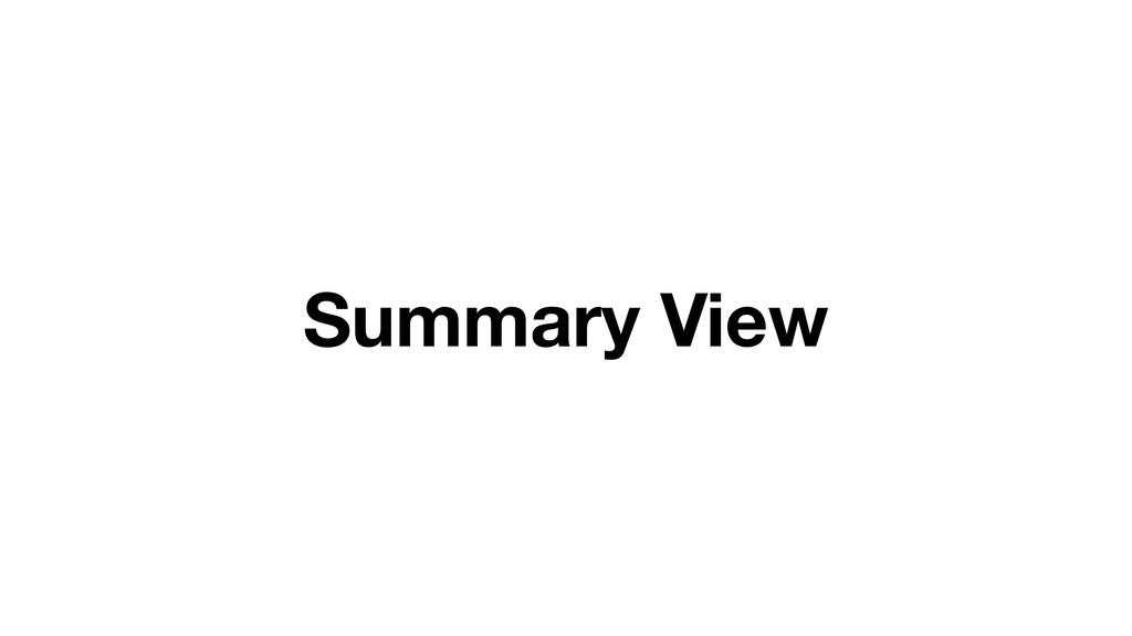 Summary View