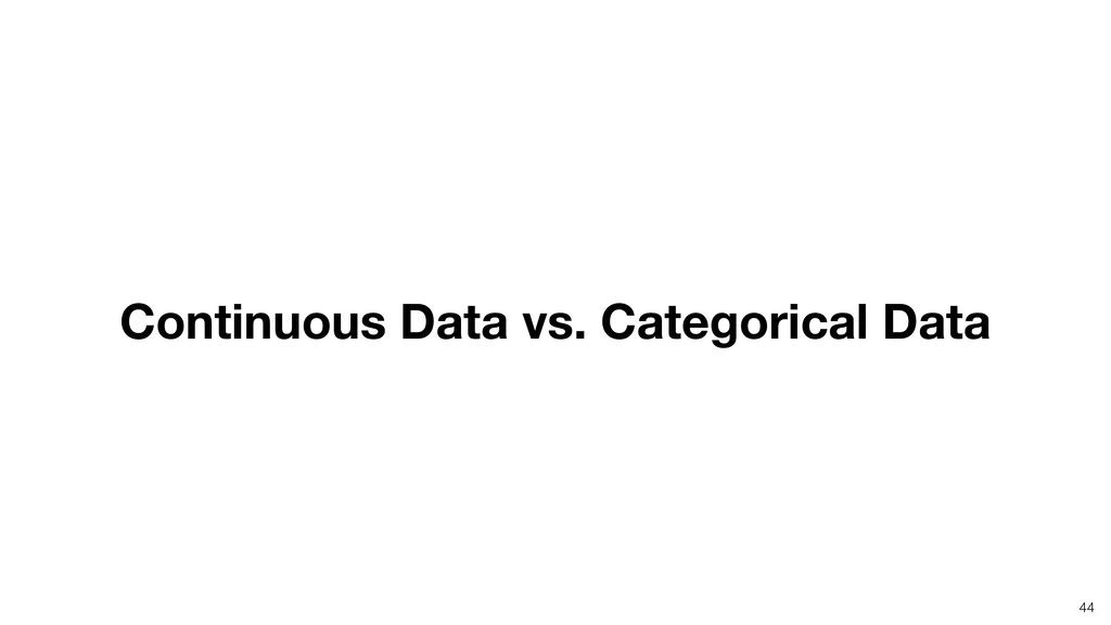 Continuous Data vs. Categorical Data 44
