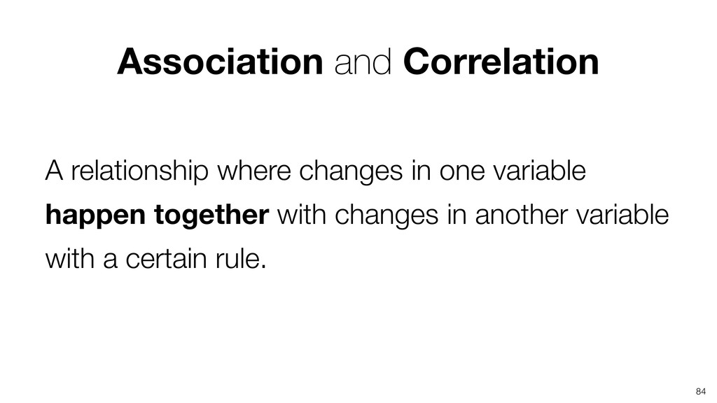 84 A relationship where changes in one variable...