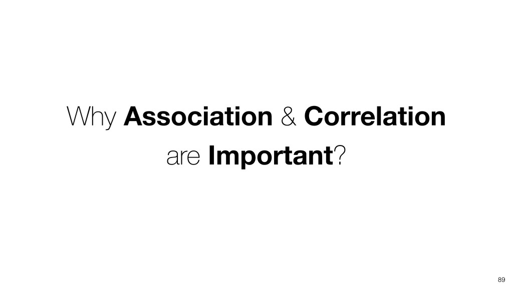 89 Why Association & Correlation are Important?