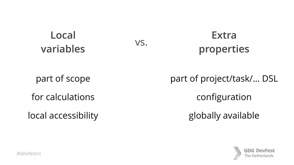#devfestnl Local variables Extra properties vs....