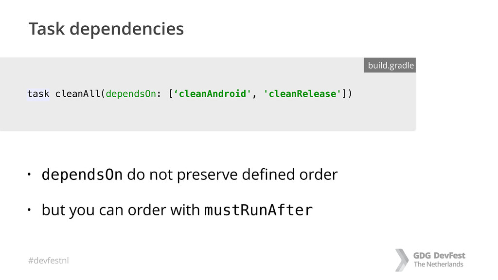 #devfestnl Task dependencies • dependsOn do not...