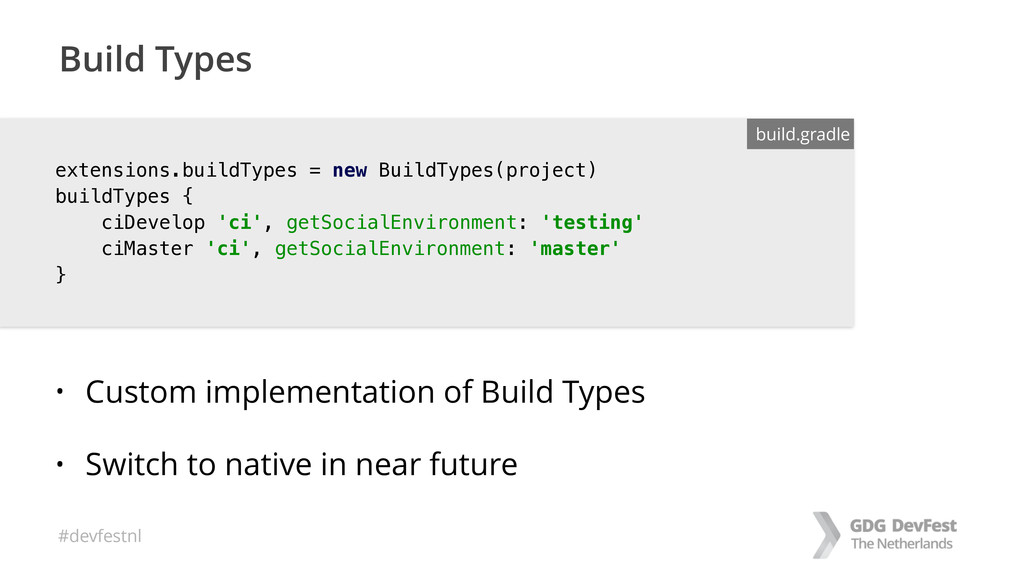 #devfestnl extensions.buildTypes = new BuildTyp...