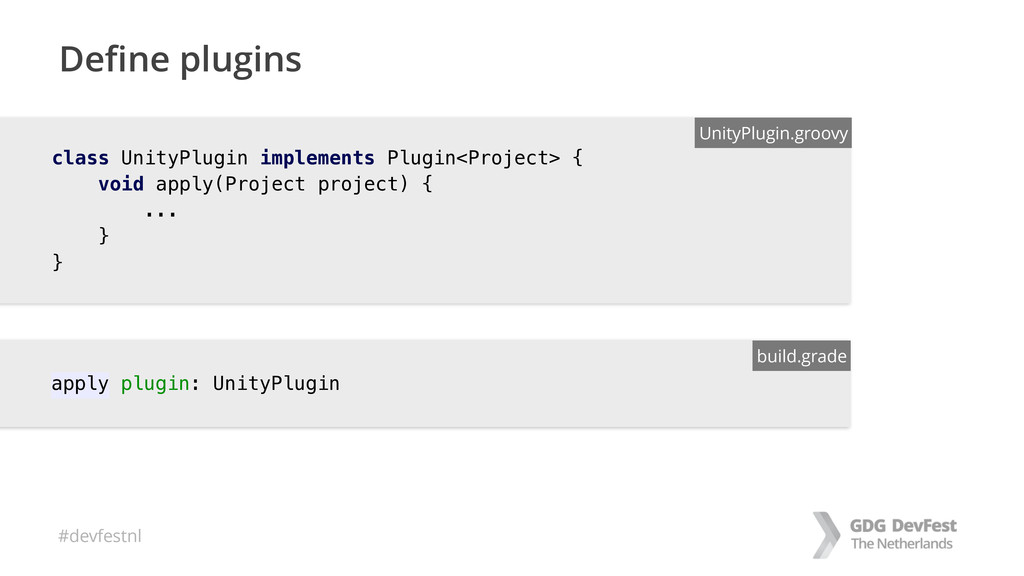 #devfestnl class UnityPlugin implements Plugin<...
