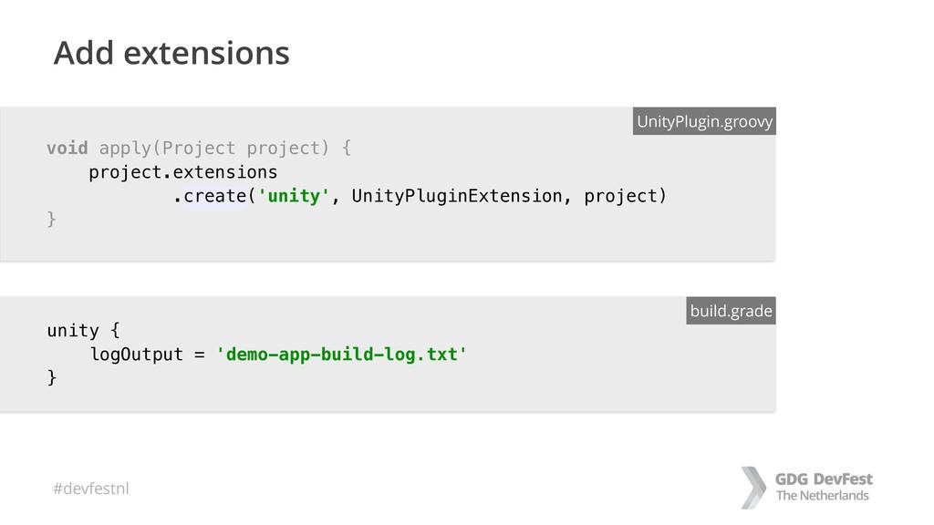 #devfestnl Add extensions unity { logOutput = ...