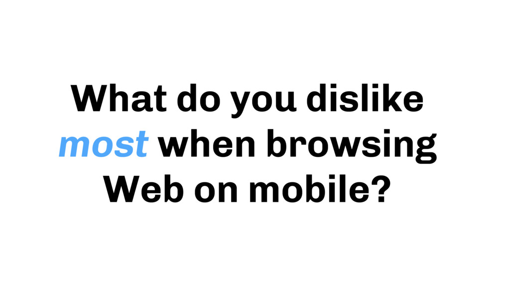 What do you dislike most when browsing Web on m...